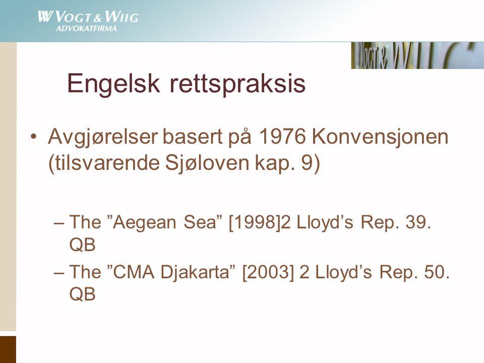 Engelsk rettspraksis Avgjørelser basert på 1976 Konvensjonen (tilsvarende Sjøloven kap. 9) The Aegean Sea [1998]2 Lloyd's Rep. 39. QB.